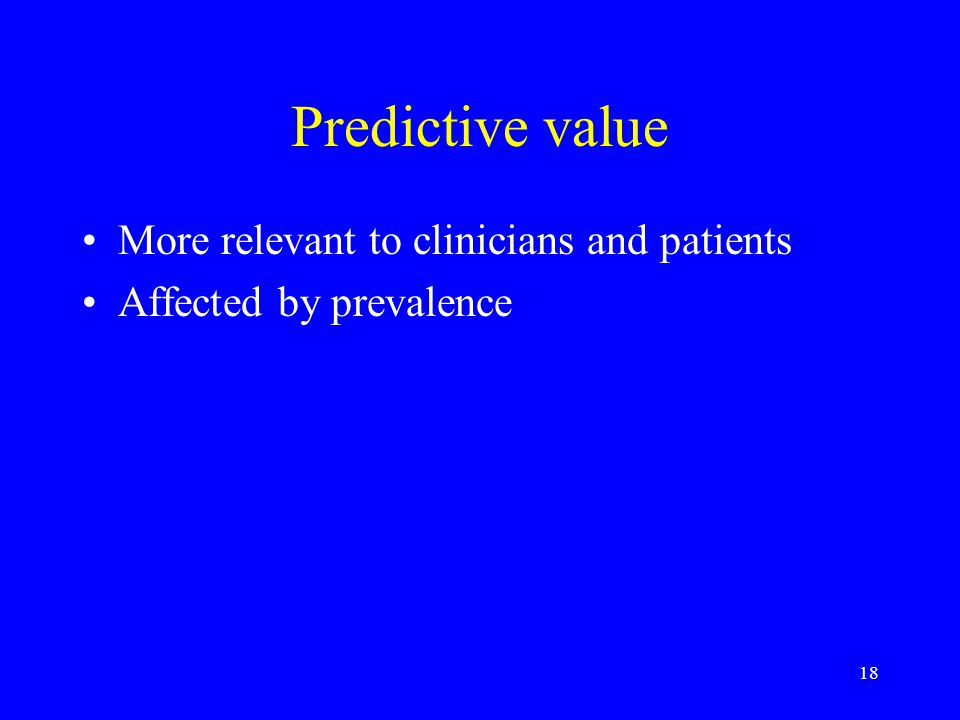 Predictive value More relevant to clinicians and patients