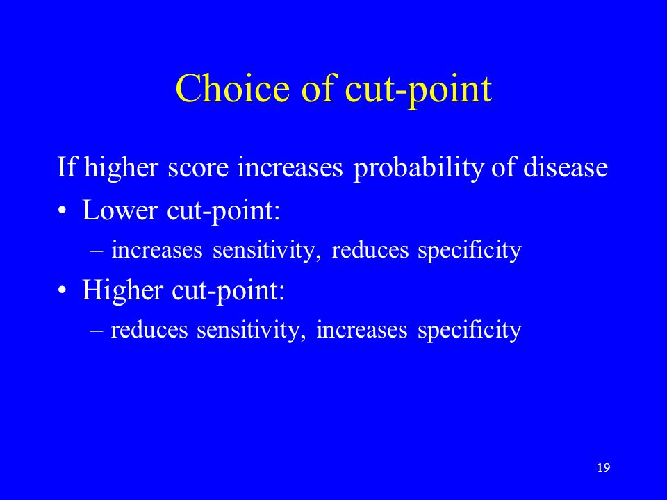 Choice of cut-point If higher score increases probability of disease