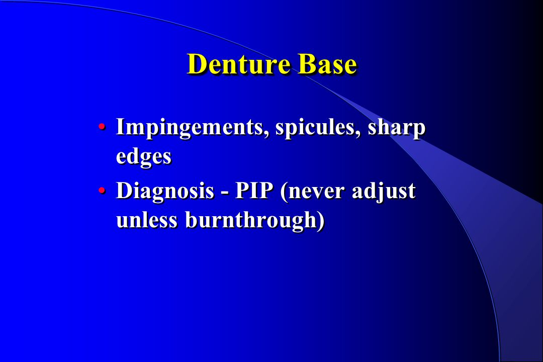 Denture Base Impingements, spicules, sharp edges