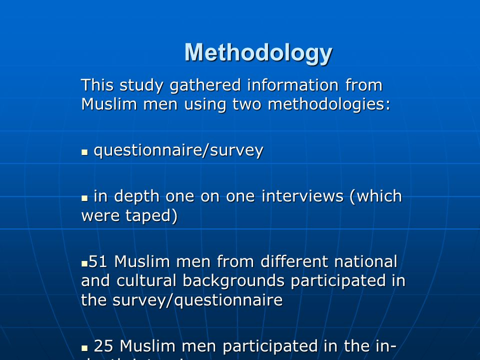 Methodology This study gathered information from Muslim men using two methodologies: questionnaire/survey.