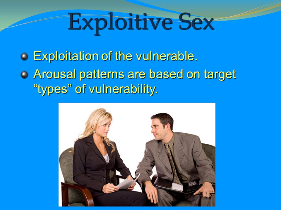 Exploitive Sex Exploitation of the vulnerable.