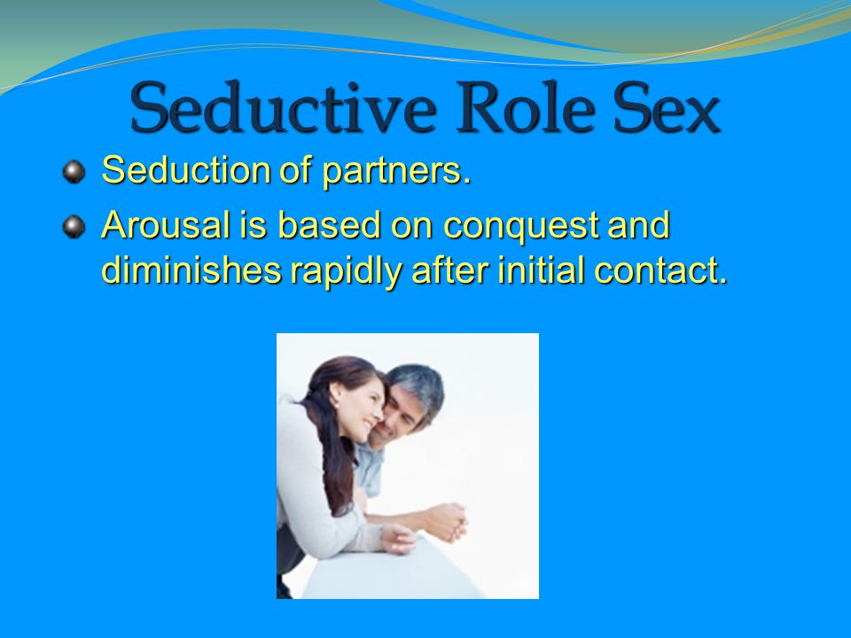 Seductive Role Sex Seduction of partners.