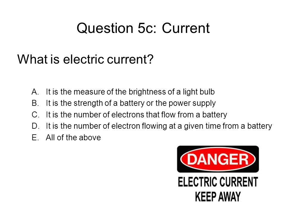 Question 5c: Current What is electric current