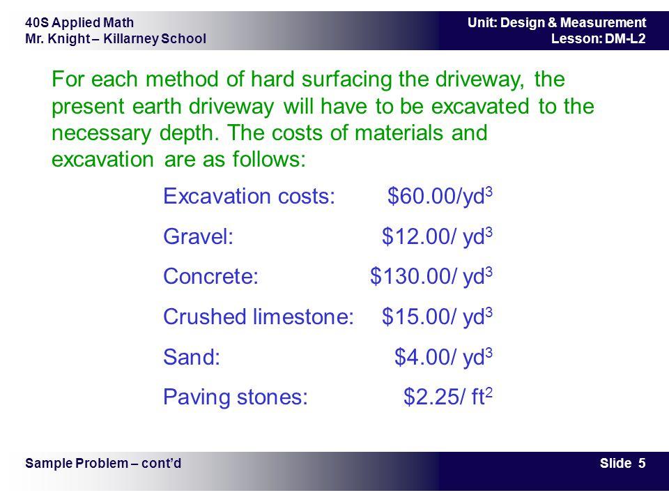 Excavation costs: $60.00/yd3 Gravel: $12.00/ yd3