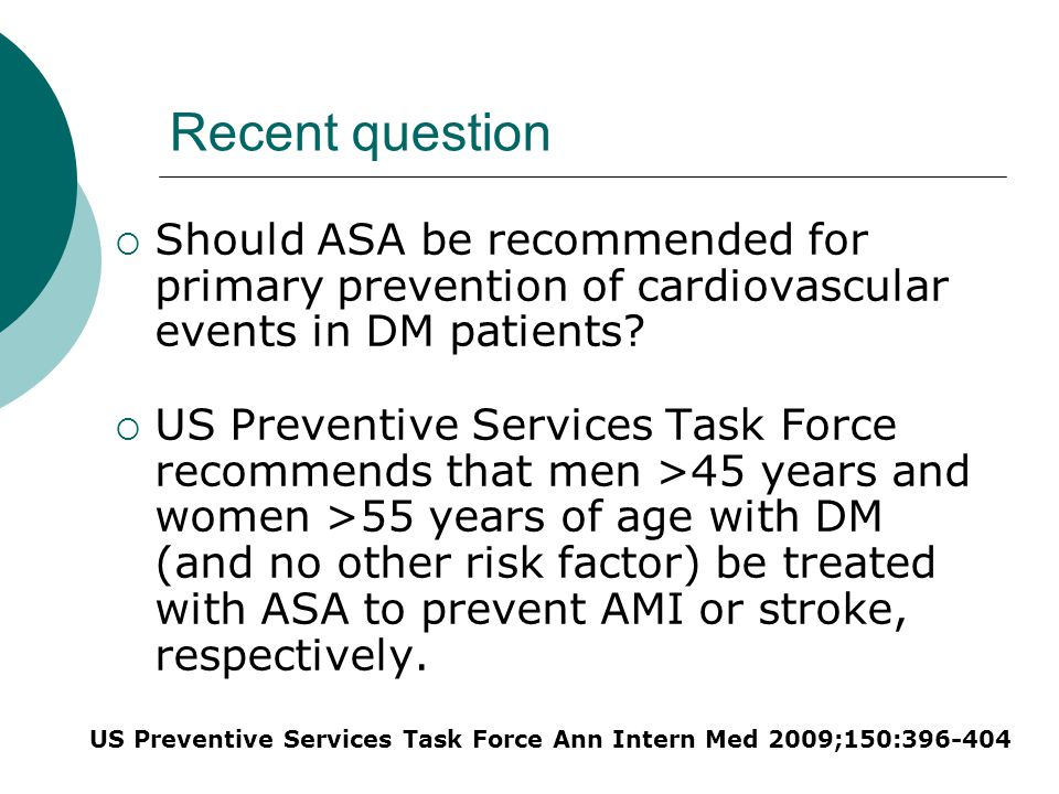 Recent question Should ASA be recommended for primary prevention of cardiovascular events in DM patients