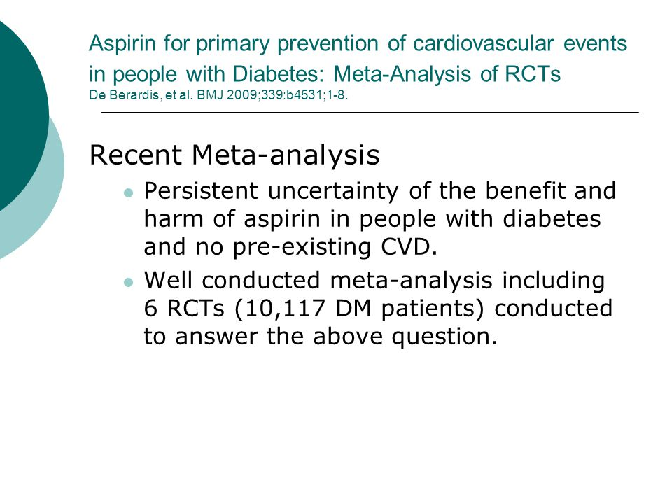 Aspirin for primary prevention of cardiovascular events in people with Diabetes: Meta-Analysis of RCTs De Berardis, et al. BMJ 2009;339:b4531;1-8.