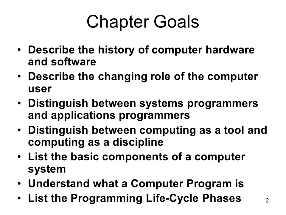 Chapter Goals Describe the history of computer hardware and software