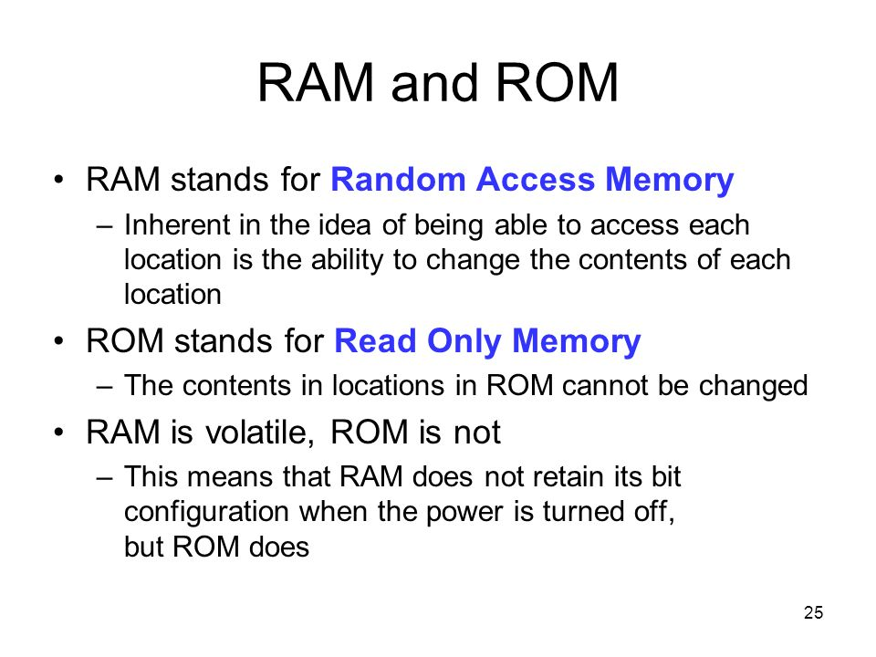 RAM and ROM RAM stands for Random Access Memory