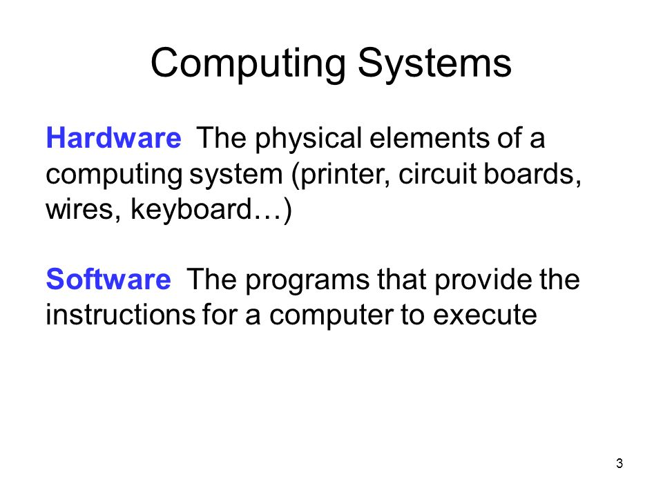 Computing Systems Hardware The physical elements of a computing system (printer, circuit boards, wires, keyboard…)