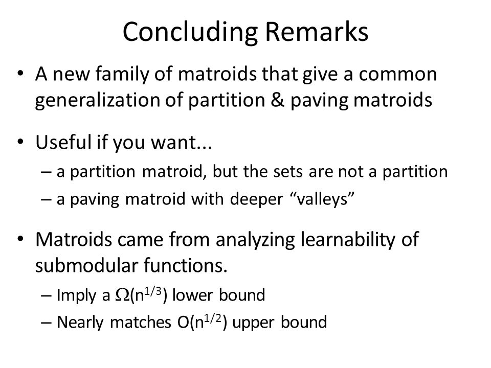 Concluding Remarks A new family of matroids that give a common generalization of partition & paving matroids.