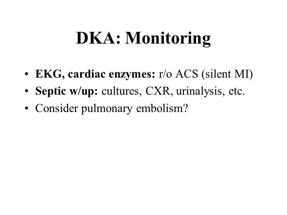 DKA: Monitoring EKG, cardiac enzymes: r/o ACS (silent MI)