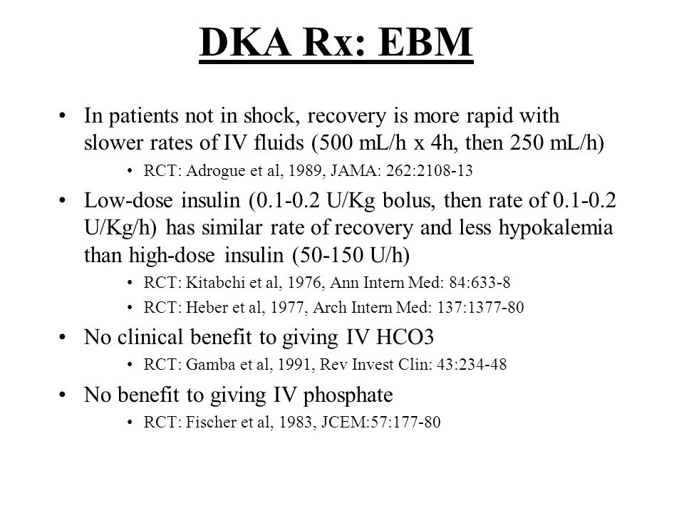 DKA Rx: EBM In patients not in shock, recovery is more rapid with slower rates of IV fluids (500 mL/h x 4h, then 250 mL/h)