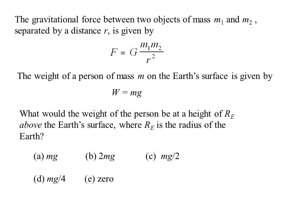 The gravitational force between two objects of mass m1 and m2 , separated by a distance r, is given by