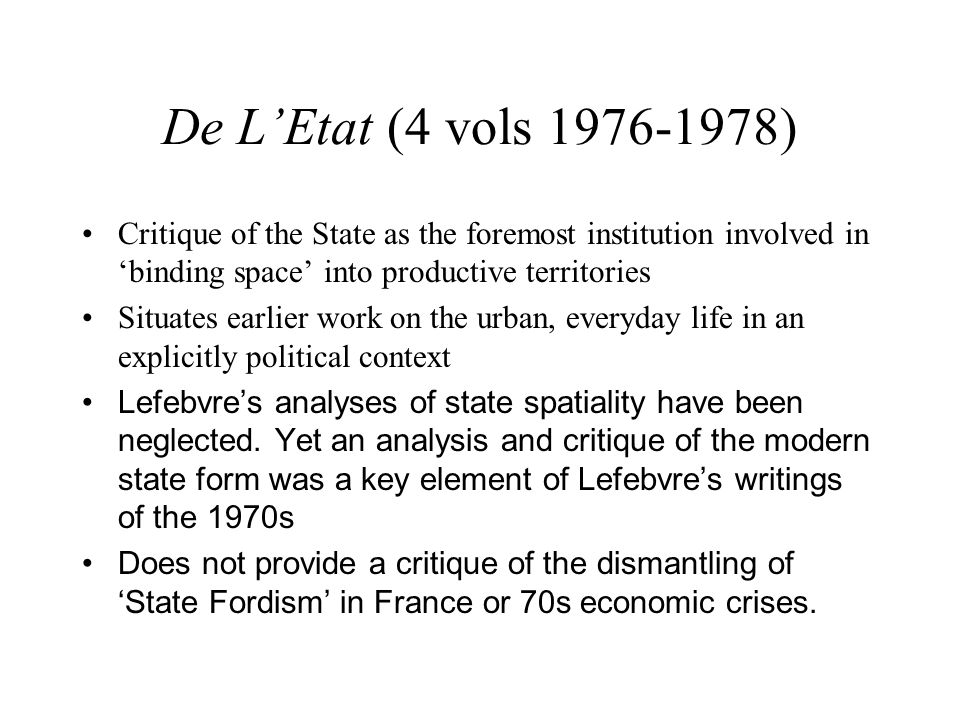 De L'Etat (4 vols 1976-1978) Critique of the State as the foremost institution involved in 'binding space' into productive territories.