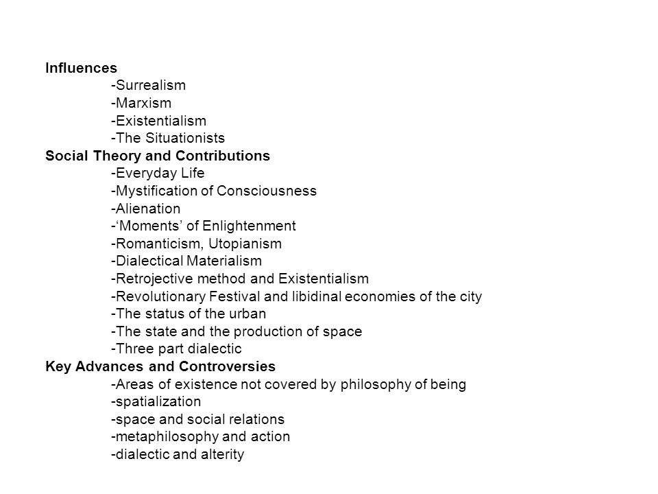 Influences -Surrealism. -Marxism. -Existentialism. -The Situationists. Social Theory and Contributions.