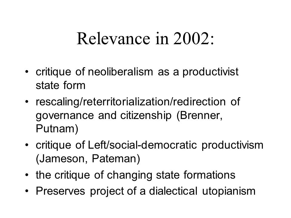 Relevance in 2002: critique of neoliberalism as a productivist state form.