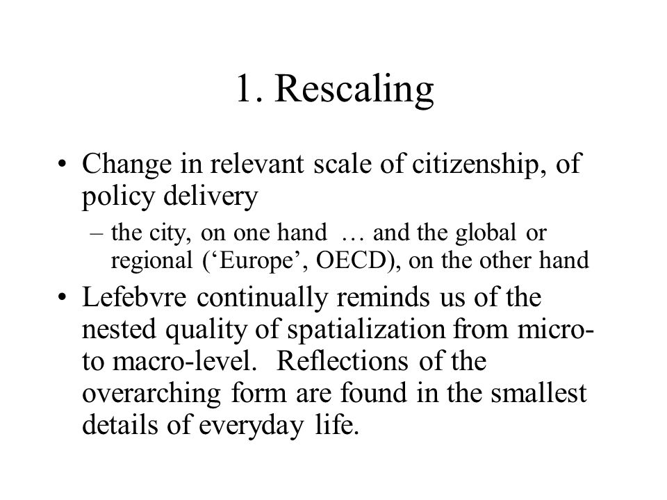 1. Rescaling Change in relevant scale of citizenship, of policy delivery.
