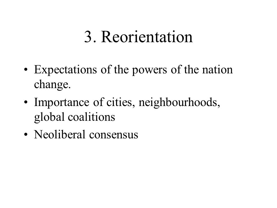 3. Reorientation Expectations of the powers of the nation change.