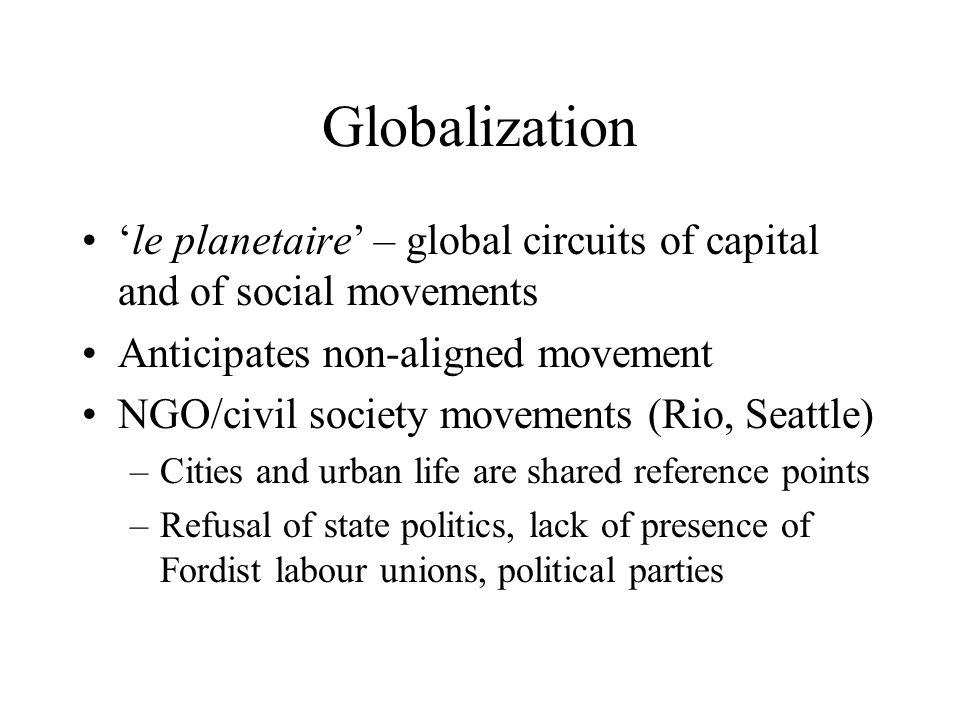 Globalization 'le planetaire' – global circuits of capital and of social movements. Anticipates non-aligned movement.
