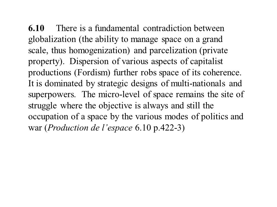 6.10 There is a fundamental contradiction between globalization (the ability to manage space on a grand scale, thus homogenization) and parcelization (private property).
