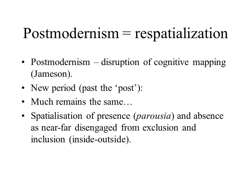 Postmodernism = respatialization