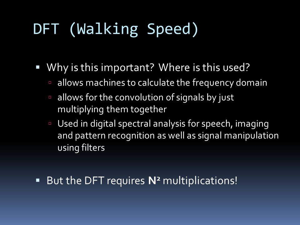 DFT (Walking Speed) Why is this important Where is this used