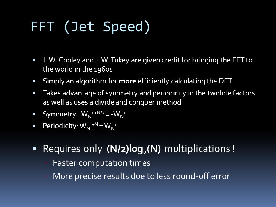 FFT (Jet Speed) Requires only (N/2)log2(N) multiplications !