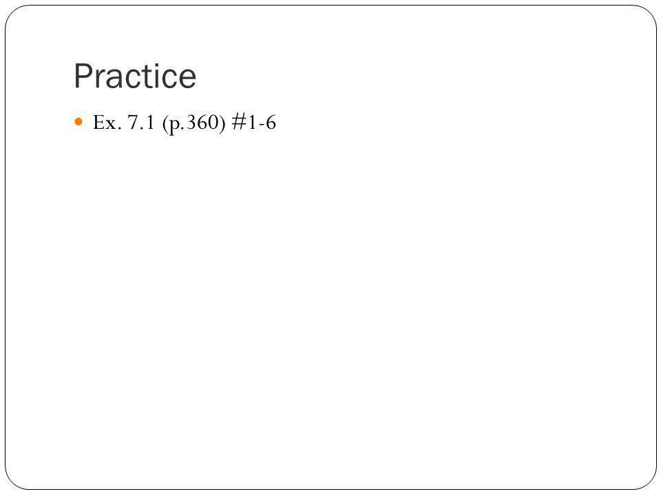 Practice Ex. 7.1 (p.360) #1-6