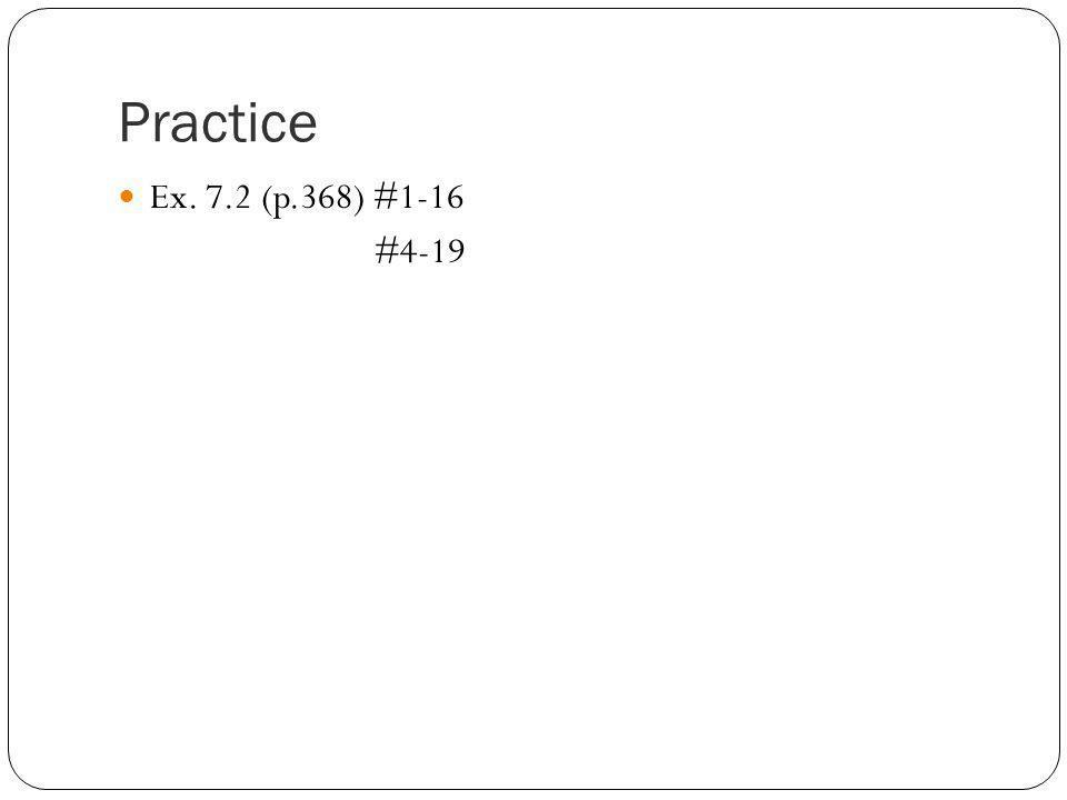 Practice Ex. 7.2 (p.368) #1-16 #4-19