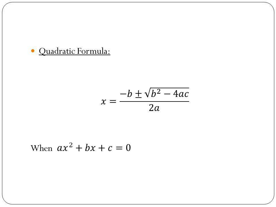 Quadratic Formula: 𝑥= −𝑏± 𝑏 2 −4𝑎𝑐 2𝑎 When 𝑎 𝑥 2 +𝑏𝑥+𝑐=0