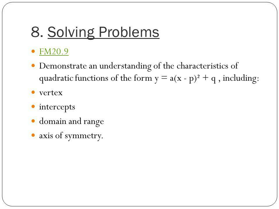 8. Solving Problems FM20.9. Demonstrate an understanding of the characteristics of quadratic functions of the form y = a(x - p)² + q , including:
