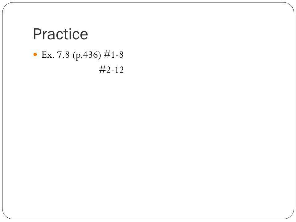 Practice Ex. 7.8 (p.436) #1-8 #2-12