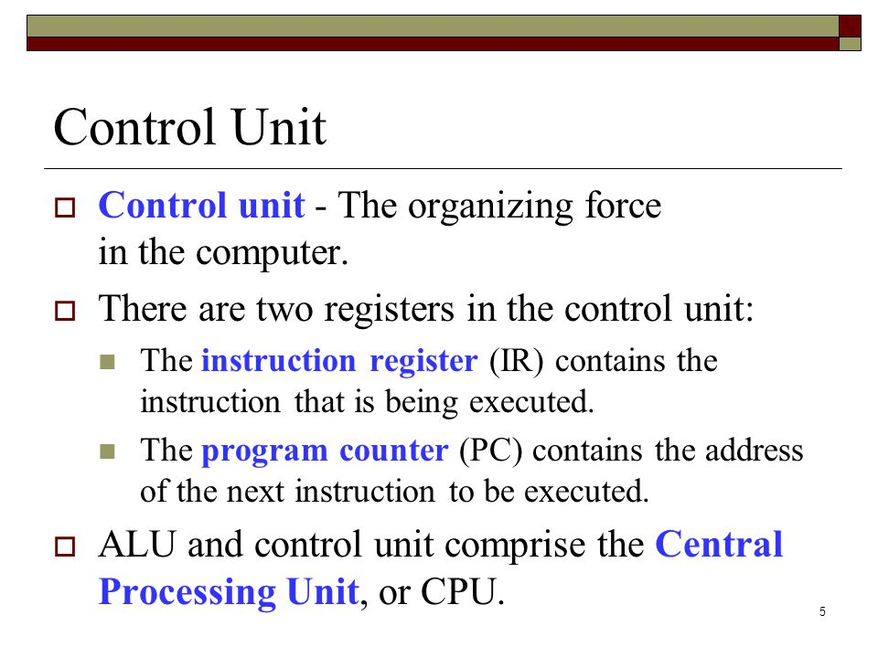 Control Unit Control unit - The organizing force in the computer.