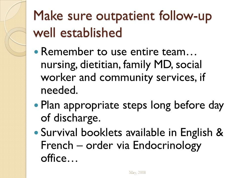 Make sure outpatient follow-up well established