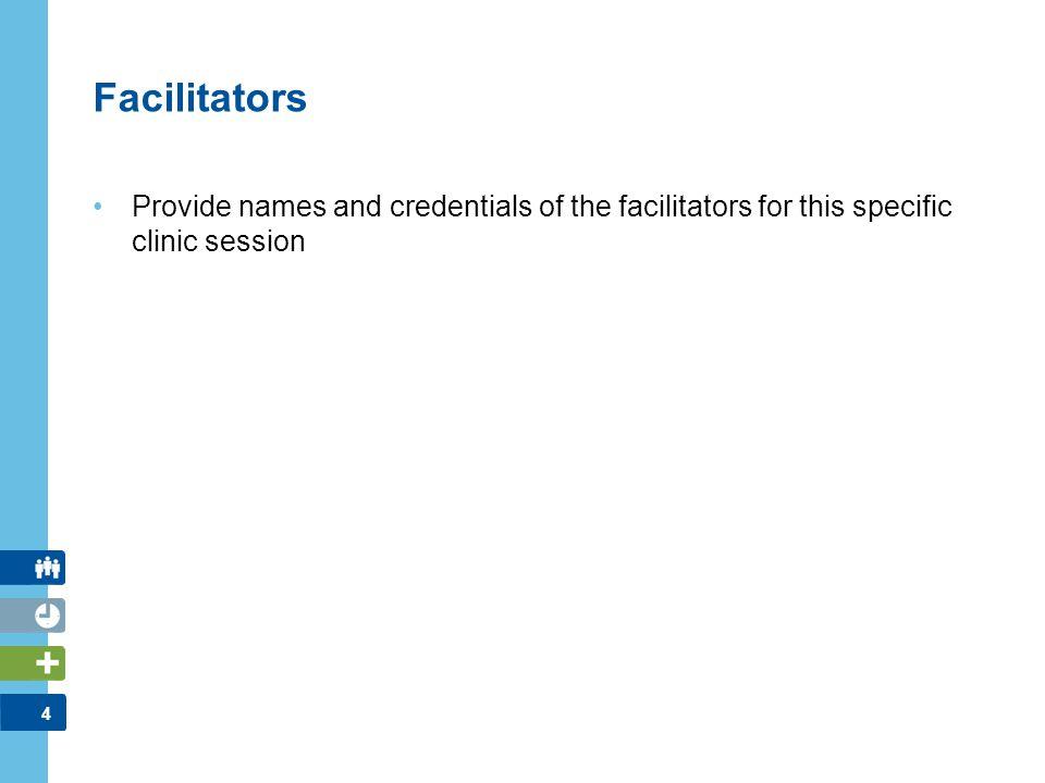 Facilitators Provide names and credentials of the facilitators for this specific clinic session. FACILITATOR NOTES: