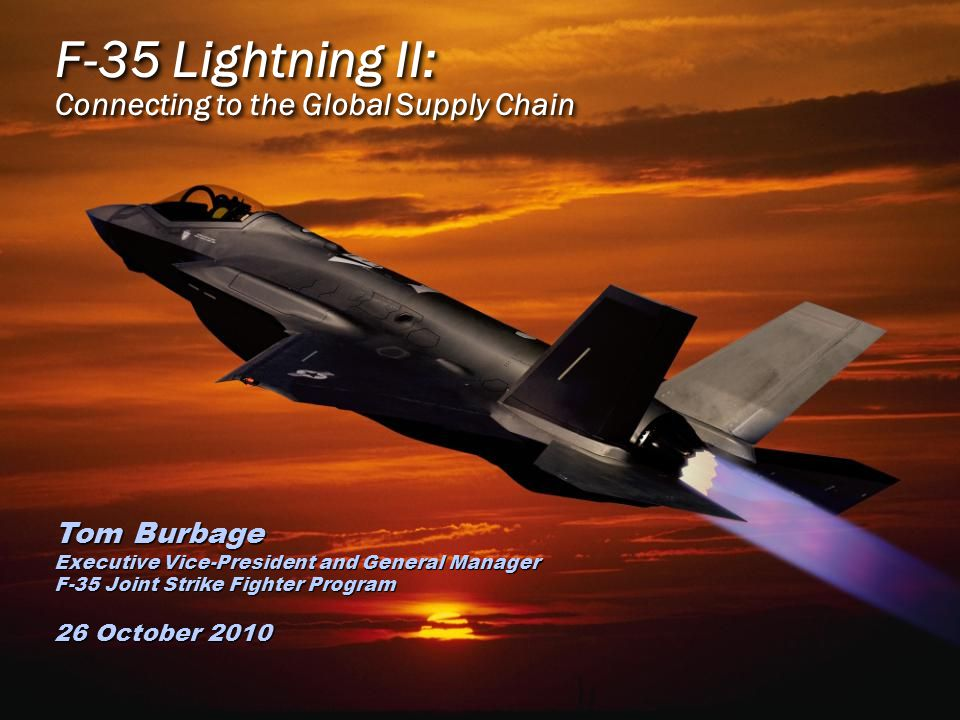 F-35 Lightning II: Connecting to the Global Supply Chain Tom Burbage