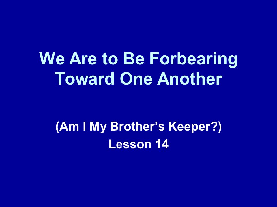 We Are to Be Forbearing Toward One Another