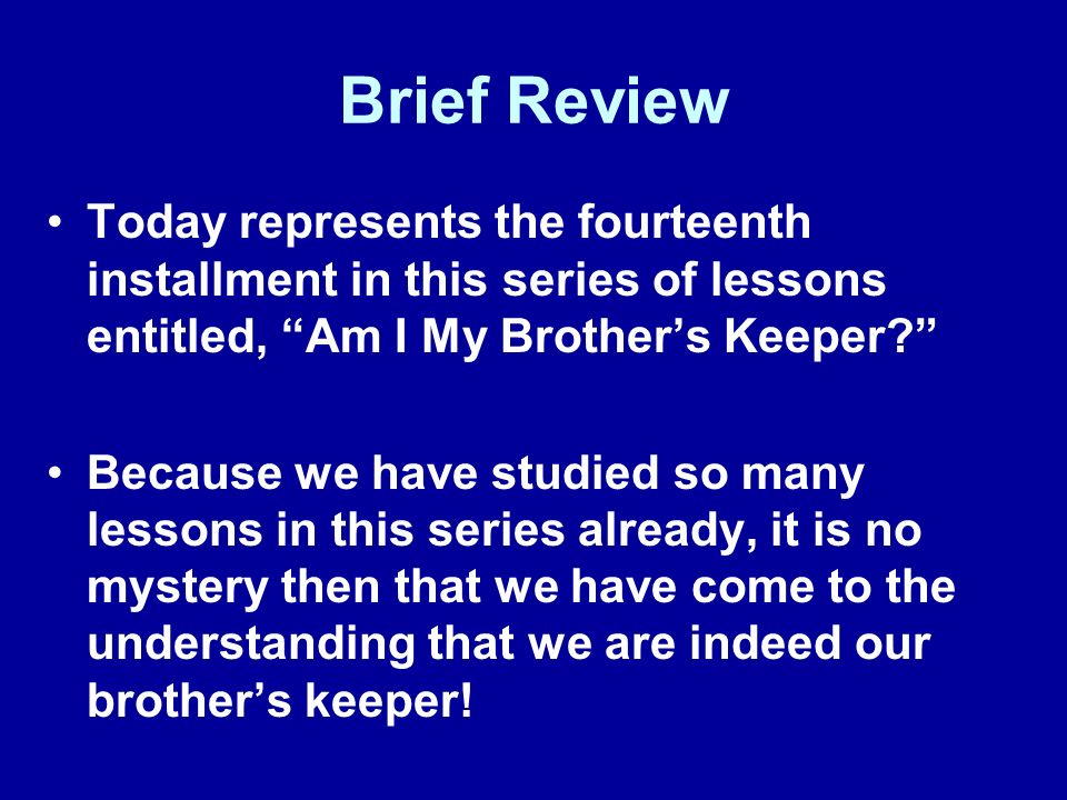 Brief Review Today represents the fourteenth installment in this series of lessons entitled, Am I My Brother's Keeper