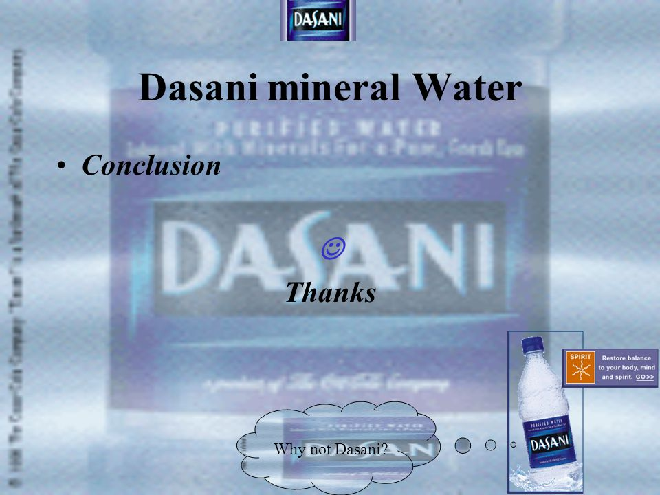 Dasani mineral Water Conclusion  Thanks Why not Dasani