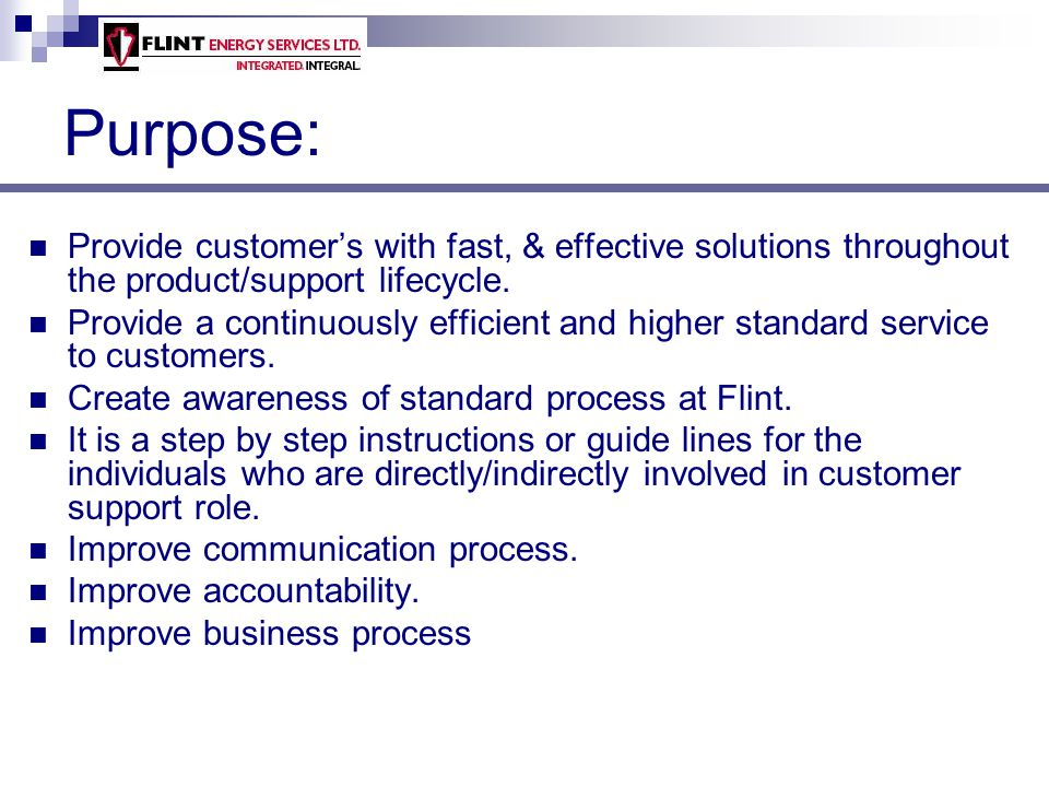 Purpose: Provide customer's with fast, & effective solutions throughout the product/support lifecycle.
