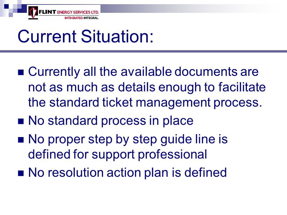 Current Situation: Currently all the available documents are not as much as details enough to facilitate the standard ticket management process.