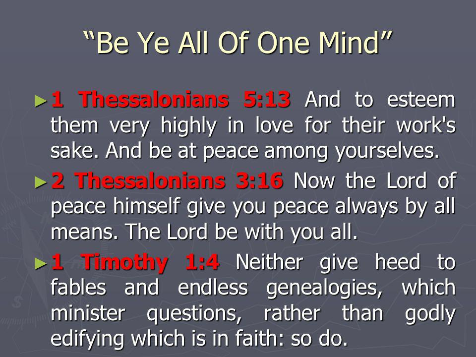 Be Ye All Of One Mind 1 Thessalonians 5:13 And to esteem them very highly in love for their work s sake. And be at peace among yourselves.