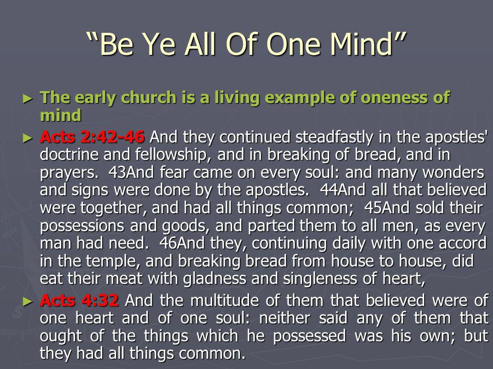 Be Ye All Of One Mind The early church is a living example of oneness of mind.