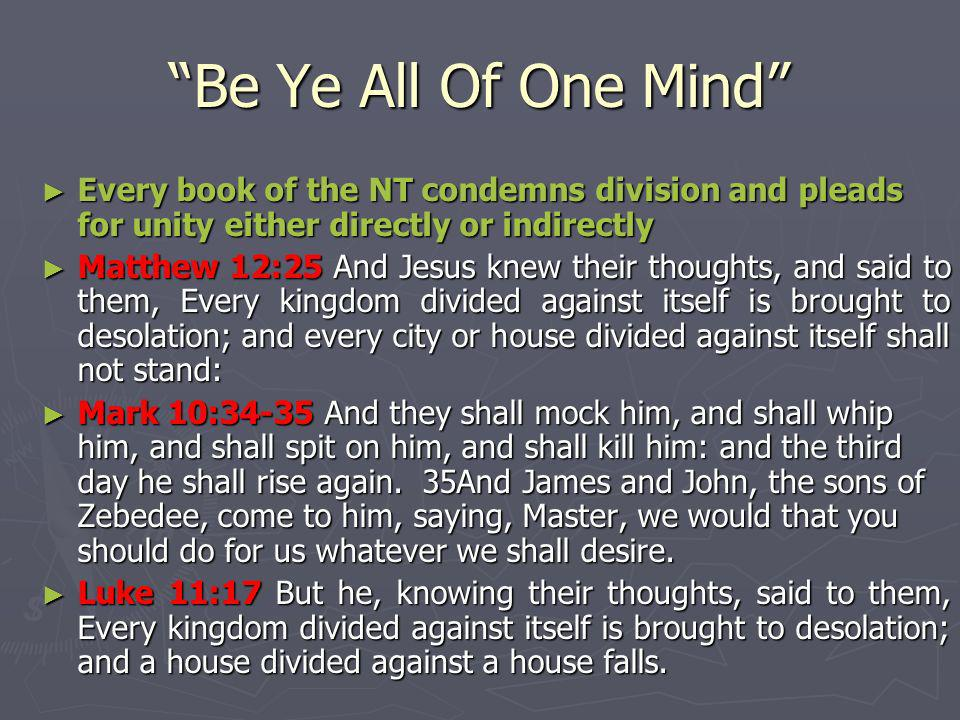 Be Ye All Of One Mind Every book of the NT condemns division and pleads for unity either directly or indirectly.
