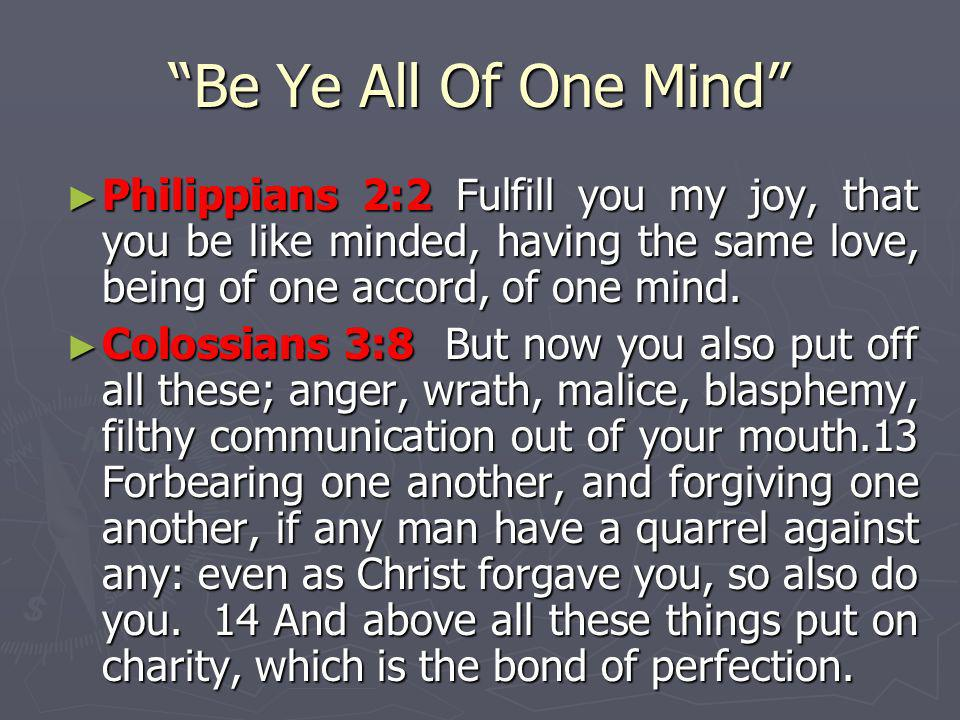 Be Ye All Of One Mind Philippians 2:2 Fulfill you my joy, that you be like minded, having the same love, being of one accord, of one mind.