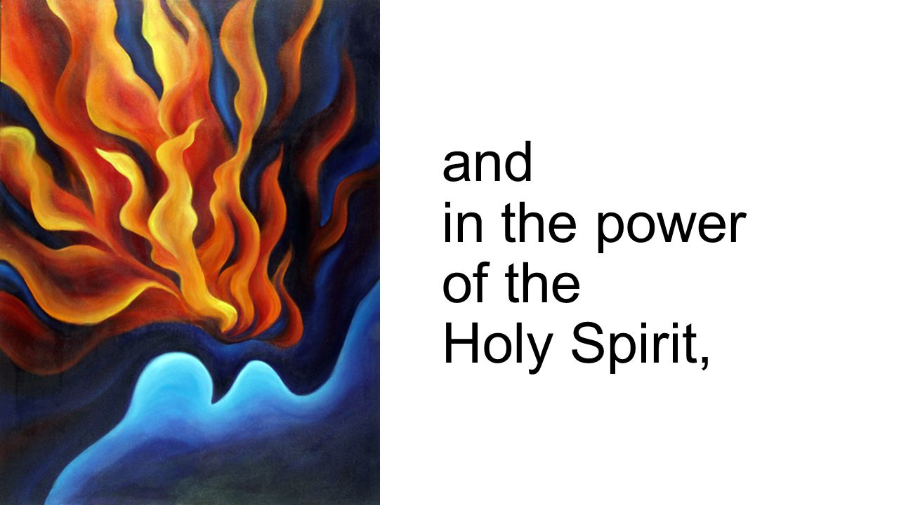 and in the power of the Holy Spirit,