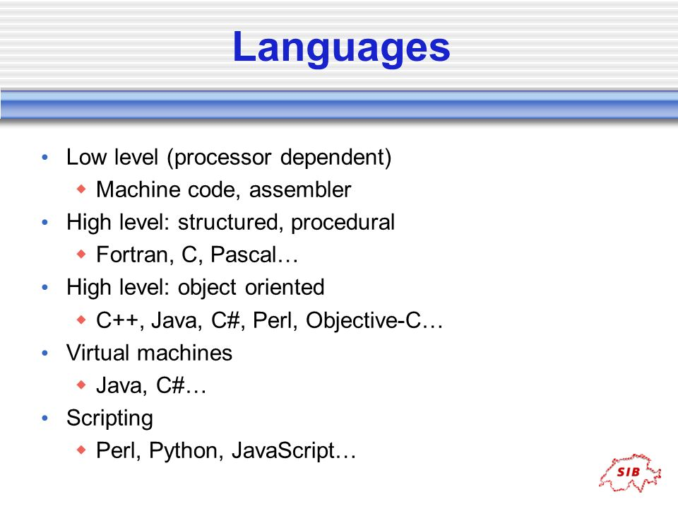 Languages Low level (processor dependent) Machine code, assembler