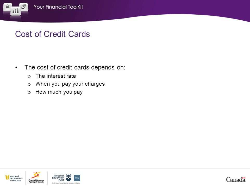 Cost of Credit Cards The cost of credit cards depends on: