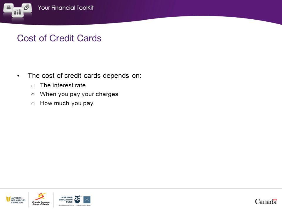 Cost of Credit Cards The cost of credit cards depends on: