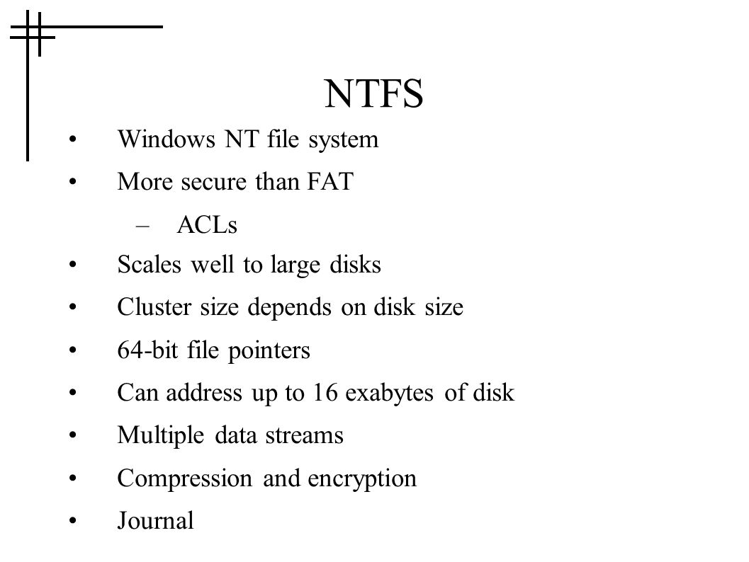NTFS Windows NT file system More secure than FAT ACLs